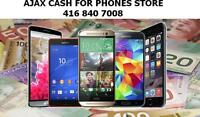 WE PAY CASH FOR ALL PHONES AND TABLETS - AJAX STORE