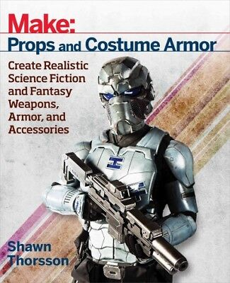 Make Props and Costume Armor : Create Realistic Science Fiction and Fantasy W...