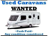 CARAVANS ANY MAKE YEAR BERTH OR CONDISHION WE WANT CALL US NOW