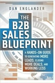 The B2B Sales Blueprint: A Hands-On Guide to Generating More Leads, Closing More Deals ...