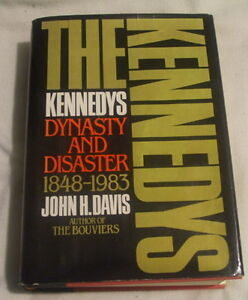 The Kennedys Dynasty and Disaster 1848-1983 by John H. Davis