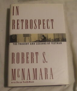 In Retrospect - The tragedy and lessons of Vietnam by McNamara