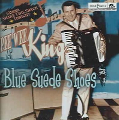 PEE WEE KING - BLUE SUEDE SHOES: GONNA SHAKE THIS SHACK TONIGHT NEW CD
