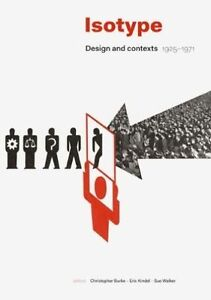 Isotype: Design and Contexts 1925-1971 by Christopher Burke, Eric Kindel...