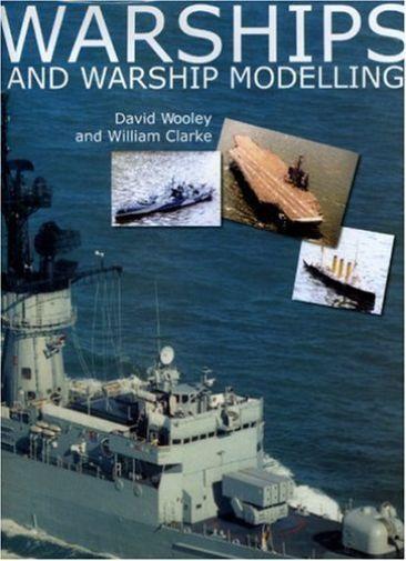 Wooley & Clarke-Warships & Warship Modelling  BOOK NEW