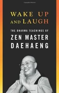 Wake Up and Laugh: The Dharma Teachings of Zen Master Daehaeng by Zen Master...