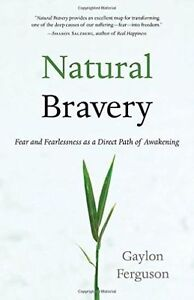 Natural Bravery: Fear and Fearlessness as a Direct Path of Awakening by...