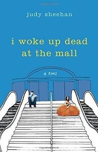 I Woke Up Dead at the Mall by Judy Sheehan (Hardback, 2016)
