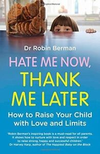 Hate Me Now, Thank Me Later: How to raise your kid with love and limits, Berman,