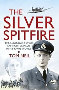 The-Silver-Spitfire-The-Legendary-WWII-RAF-Fighter-Pilot-in-His-Own-ExLibrary