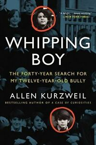 Whipping Boy: The Forty-Year Search for My Twelve-Year-Old Bully by Allen...