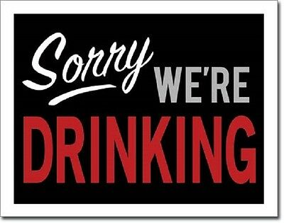 Sorry We're Drinking Beer Retro Funny Humor Wall Bar Pub Decor Metal Tin Sign