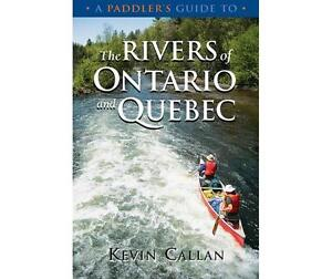 A Paddlers guide to The Rivers of Ont. and PQ. by Kevin Callan