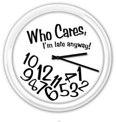 Who Cares I'm Late Anyway! Wall Clock - Home Office Dorm - Funny GIFT