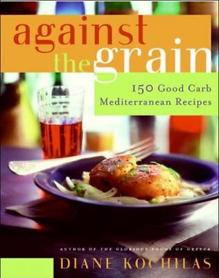 Against The Grain : 150 Good Carb Mediterranean Recipes, Hardcover by