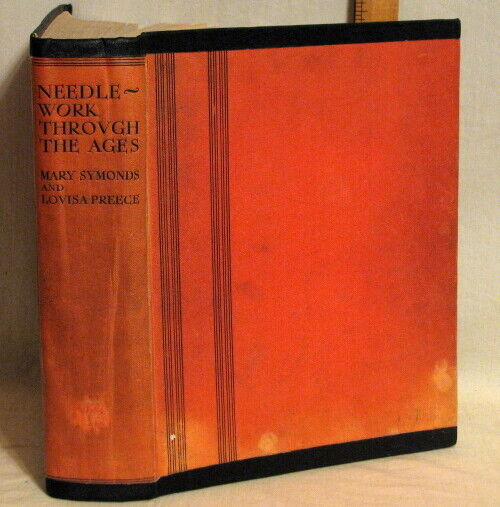 ANTIQUE 1928 1ST ED NEEDLEWORK THROUGH THE AGES by MARY SYMONDS & LOUISE PREECE