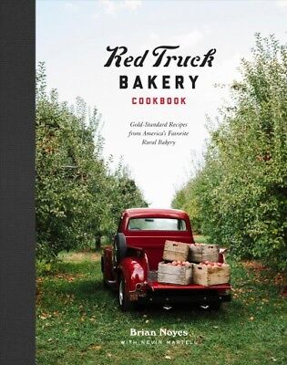 Red Truck Bakery Cookbook : Gold-standard Recipes from America's Favorite Rur...