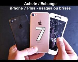 Achete / Echange - iPhone 7 Plus / usagés ou brisés !!!