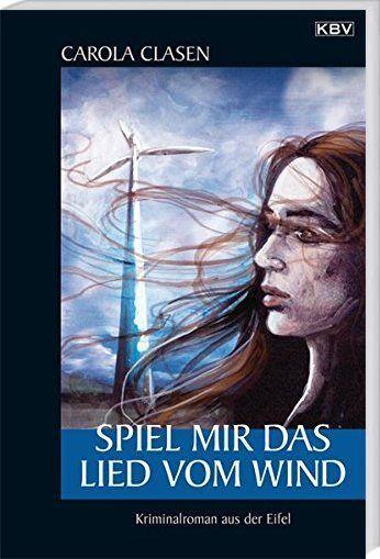 Spiel mir das Lied vom Wind; m. Sonja Senger (KBV-Eifel Krimi von Carola Clasen)