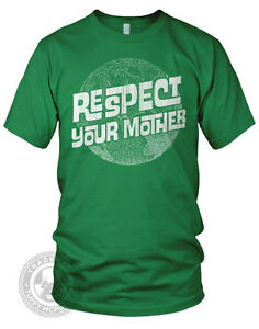 RESPECT-YOUR-MOTHER-earth-day-nature-funny-American-Apparel-2001-mens-T-Shirt