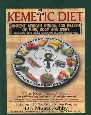 Kemetic Diet : The Holistic Health Guide for Body, Mind and Soul, Paperback b...