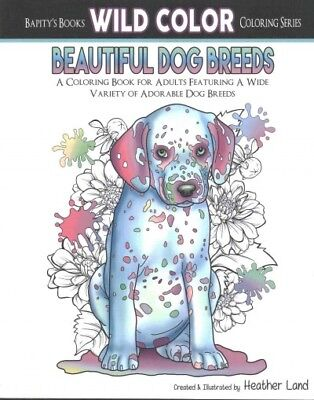 Beautiful Dog Breeds : A Coloring Book for Adults Featuring a Wide Variety of...