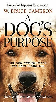 A Dogs Purpose: A Novel for Humans by W. Bruce Cameron