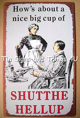 How's About a Nice Big Cup of Shut the Hell Up TIN SIGN coffee funny decor