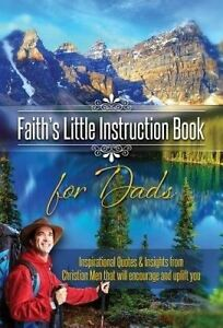 Faith's Little Instruction Book for Dads Inspirational Quotes an by House Harris