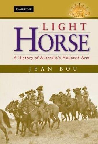 Light Horse: A History of Australia's Mounted Arm (Australian Army History Serie
