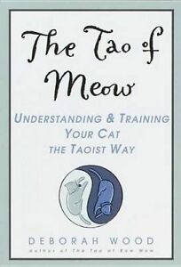Tao of Meow: Understanding and Training Your Cat the Taoist Way by Deborah...