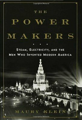 The Power Makers: Steam, Electricity, and the Men Who Invented Modern America by