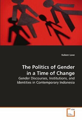The Politics of Gender in a Time of Change. Love, Kaleen 9783639155747 New.#*=