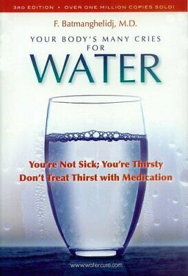 Your Body's Many Cries for Water By F. Batmanghelidj,M.D.