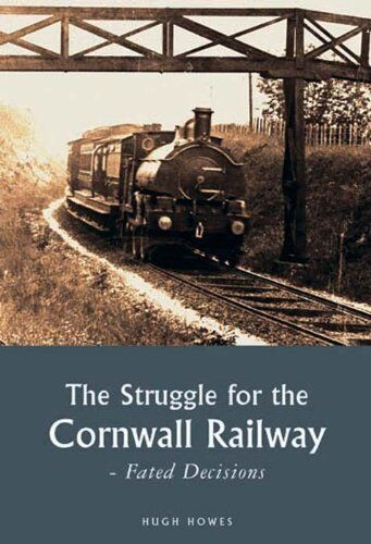 THE STRUGGLE FOR THE CORNWALL RAILWAY Fated Decisions ISBN 9780906294741