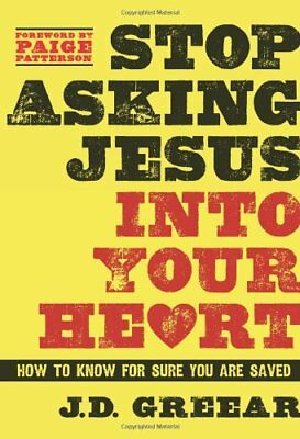 Stop Asking Jesus Into Your Heart  How To Know For