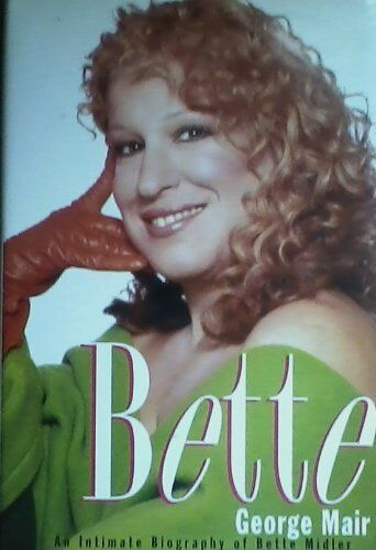 Bette: An Intimate Biography of Bette Midler,George Mair