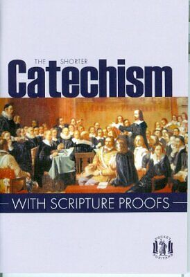 The Shorter Catechism: With Scripture Proofs by Westminster Divines 0851512658