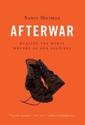 Afterwar: Healing the Moral Wounds of Our Soldiers by Nancy Sherman: (Afterwar Healing The Moral Wounds Of Our Soldiers)