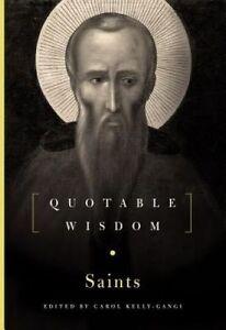 The Saints: Quotable Wisdom ' Kelly-Gangi, Carol