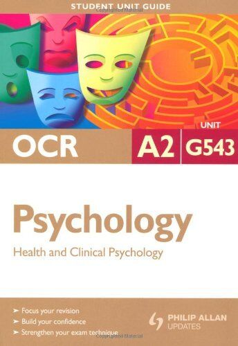 OCR A2 Psychology Student Unit Guide: Unit G543 Health and Clinical Psychology,