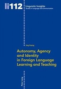 Autonomy, Agency and Identity in Foreign Language Learning and Teaching, Jing Hu