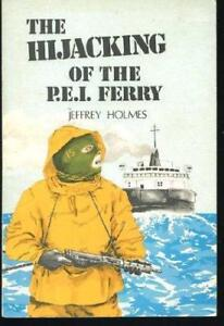 The Hijacking of the P.E.I. Ferry By Jeffery Holmes