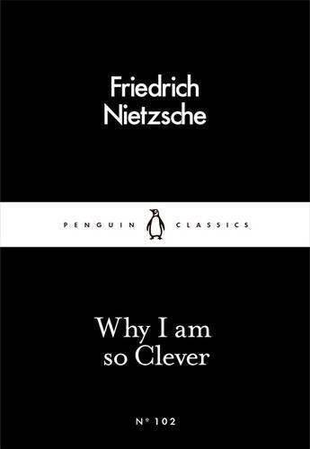 Why I Am so Clever (Penguin Little Black Classics) By  Friedrich Nietzsche