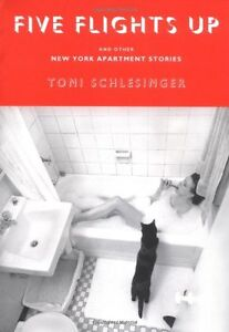 Five Flights Up and Other New York Apartment Stories Toni Schlesinger