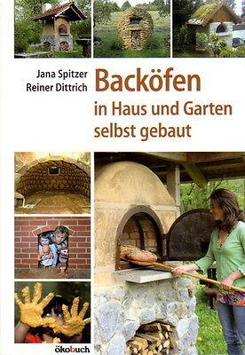 Backöfen in Haus und Garten selbst gebaut. Backen ohne Strom und Gas! Anleitung