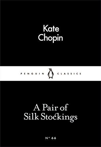 A Pair of Silk Stockings (Little Black Classics 66) By  Kate Chopin