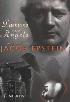 Daemons & Angels: A Life of Jacob Epstein by Rose, Ms June Hardback Book The