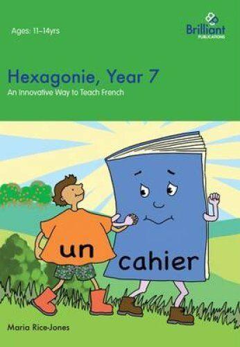 Hexagonie, Year 7: An Innovative Way to Teach French by Maria Rice-Jones...