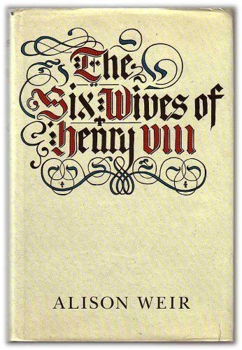 The Six Wives of Henry VIII,Alison Weir- 9780370313962